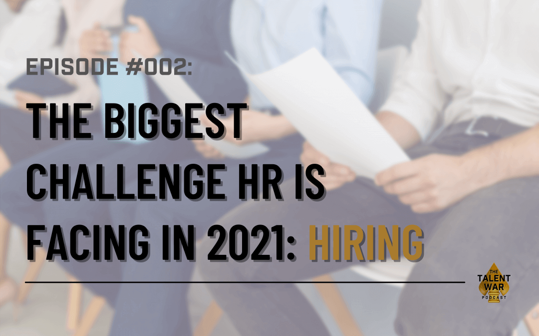 #002: The Biggest Challenge HR Is Facing In 2021 – Hiring