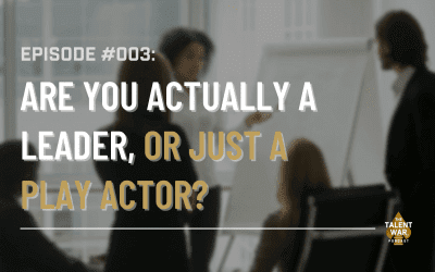 #003: Are You Actually A Leader, Or Just A Play Actor?
