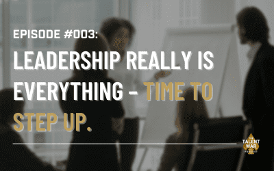 #003: Leadership Really Is Everything – Time to Step Up